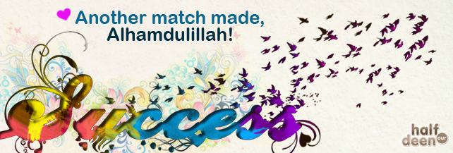 Another Match Made on Half Our Deen! 314 and counting….